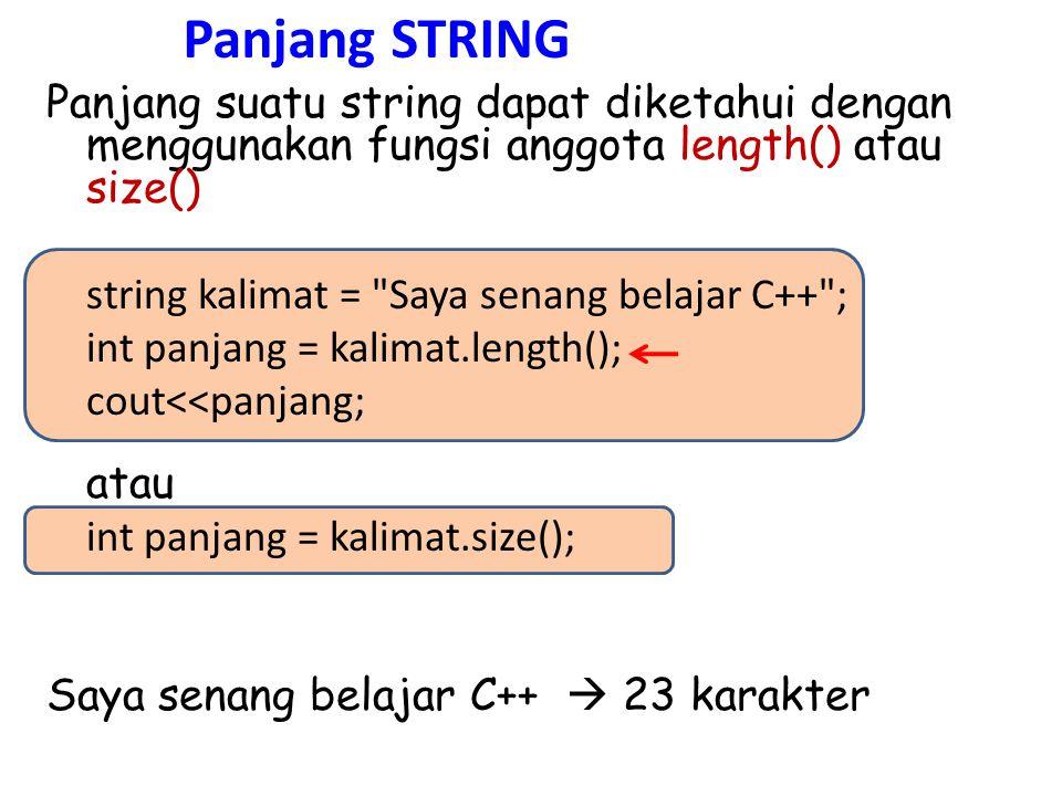 Panjang STRING Panjang suatu string dapat diketahui dengan menggunakan fungsi anggota length() atau size() string kalimat =