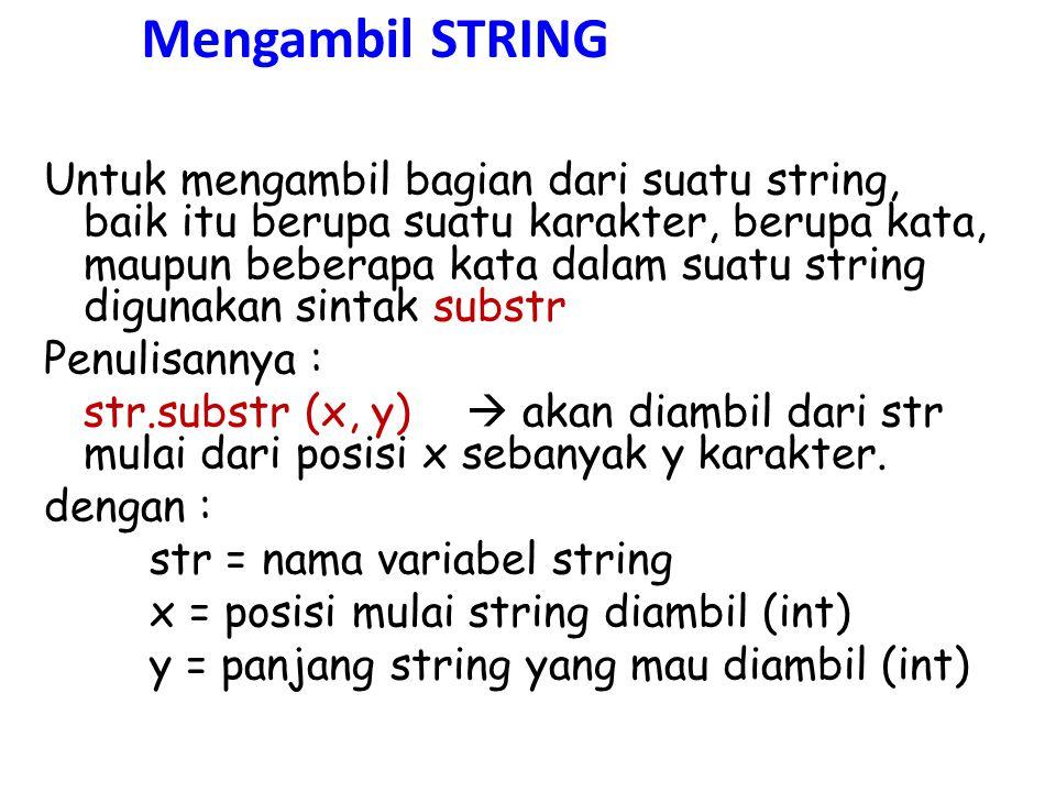 Mengambil STRING Untuk mengambil bagian dari suatu string, baik itu berupa suatu karakter, berupa kata, maupun beberapa kata dalam suatu string diguna