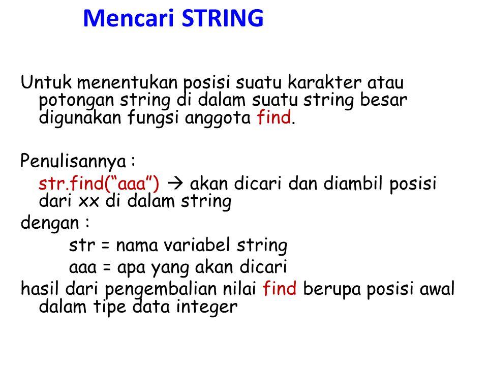 string kalimat1 = Pagi ini cuacanya cerah sekali ; string kalimat2 = Saya senang kuliah di MDP ; int posisi1 = kalimat1.find('a'); int posisi2 = kalimat1.find( Pagi ); int posisi3 = kalimat2.find( senang ); int posisi4 = kalimat2.find( Saya senang kuliah ); int posisi5 = kalimat2.find( pagi ); cout<<posisi1<<endl<<posisi2<<endl<<posisi3<<e ndl<<posisi4<<endl<<posisi5; Index untuk menunjukan apa yang dicari tidak ditemukan