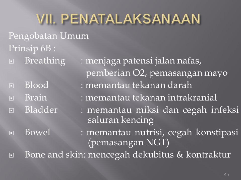 Pengobatan Umum Prinsip 6B :  Breathing: menjaga patensi jalan nafas, pemberian O2, pemasangan mayo  Blood : memantau tekanan darah  Brain : memant