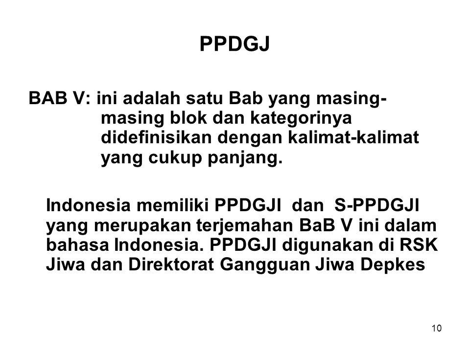 PPDGJ BAB V: ini adalah satu Bab yang masing- masing blok dan kategorinya didefinisikan dengan kalimat-kalimat yang cukup panjang. Indonesia memiliki