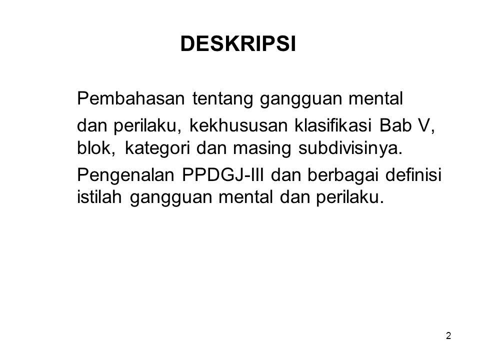 2 DESKRIPSI Pembahasan tentang gangguan mental dan perilaku, kekhususan klasifikasi Bab V, blok, kategori dan masing subdivisinya. Pengenalan PPDGJ-II