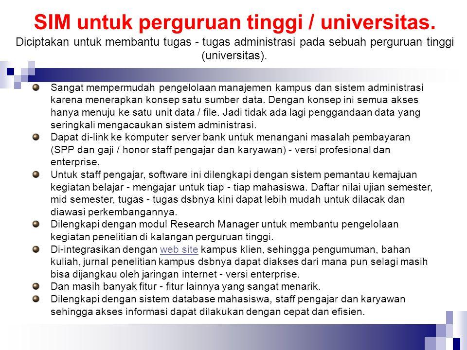 Sangat mempermudah pengelolaan manajemen kampus dan sistem administrasi karena menerapkan konsep satu sumber data. Dengan konsep ini semua akses hanya