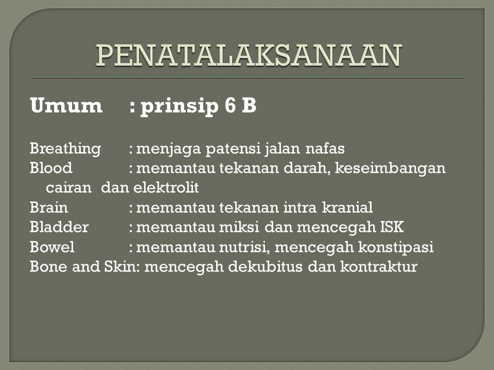 Umum: prinsip 6 B Breathing : menjaga patensi jalan nafas Blood: memantau tekanan darah, keseimbangan cairan dan elektrolit Brain: memantau tekanan in