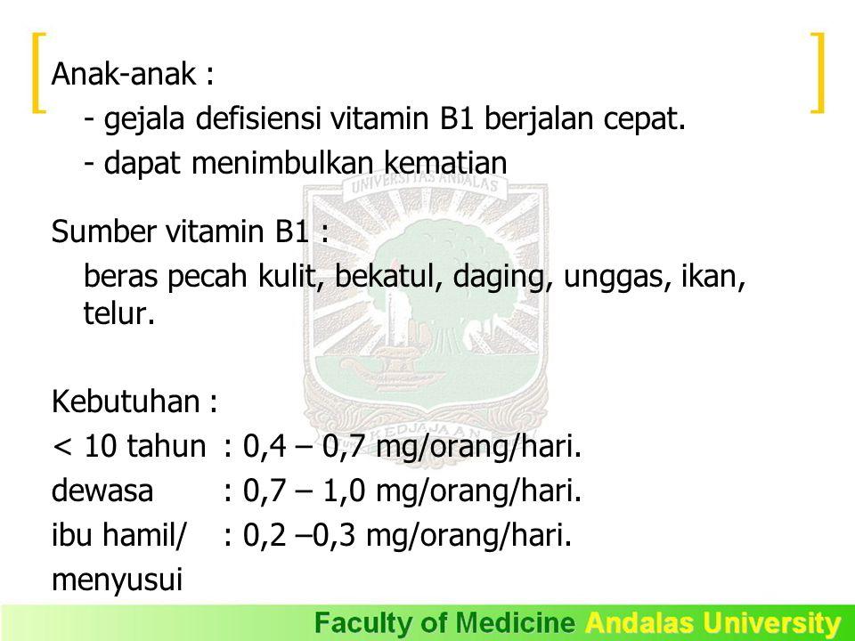 Anak-anak : - gejala defisiensi vitamin B1 berjalan cepat.