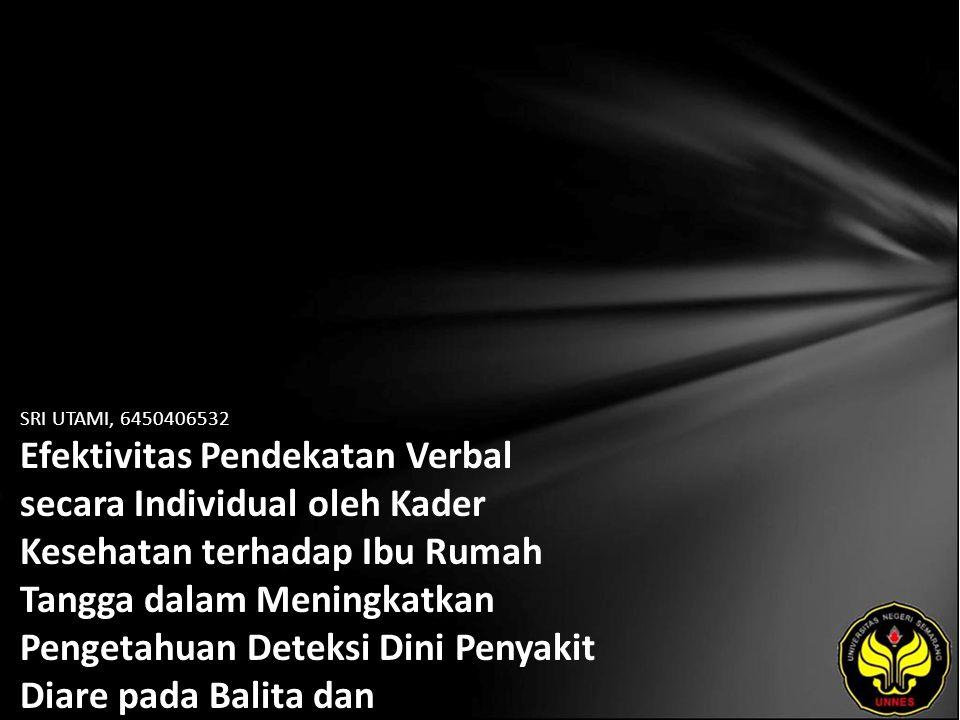 SRI UTAMI, 6450406532 Efektivitas Pendekatan Verbal secara Individual oleh Kader Kesehatan terhadap Ibu Rumah Tangga dalam Meningkatkan Pengetahuan De