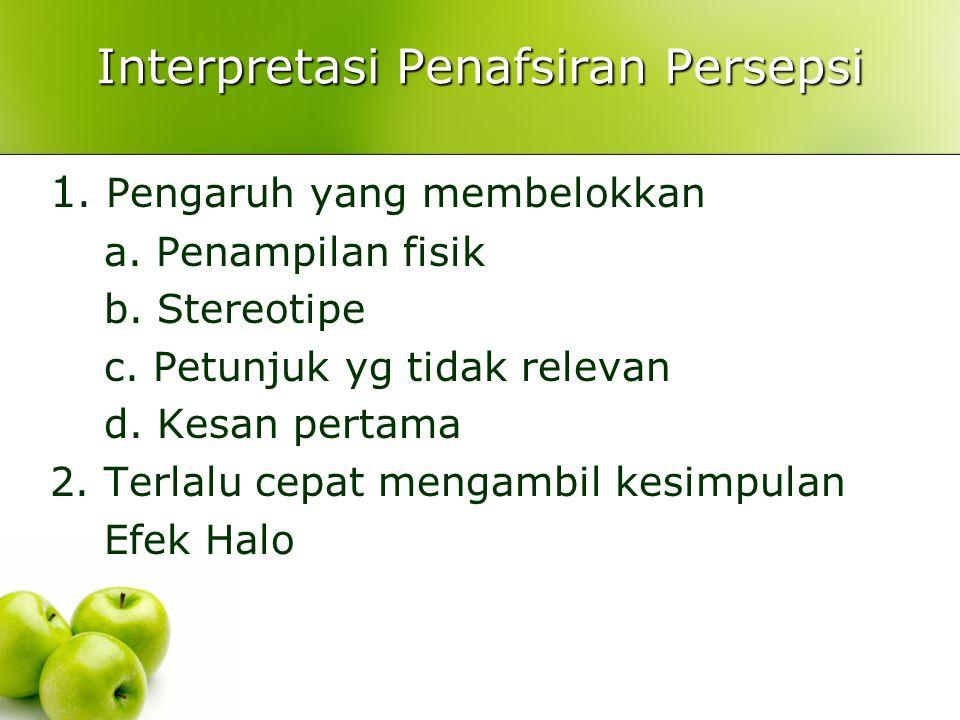 Interpretasi Penafsiran Persepsi 1.Pengaruh yang membelokkan a.