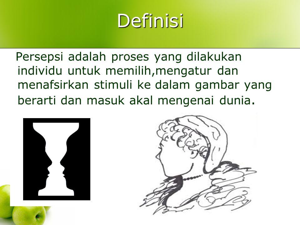 Definisi Persepsi adalah proses yang dilakukan individu untuk memilih,mengatur dan menafsirkan stimuli ke dalam gambar yang berarti dan masuk akal men