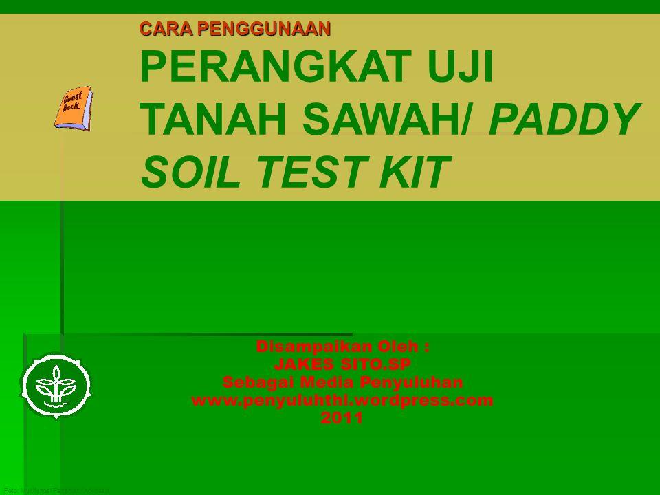 Foto: Multifungsi Pertanian Indonesia CARA PENGGUNAAN PERANGKAT UJI TANAH SAWAH/ PADDY SOIL TEST KIT Disampaikan Oleh : JAKES SITO.SP Sebagai Media Penyuluhan www.penyuluhthl.wordpress.com 2011