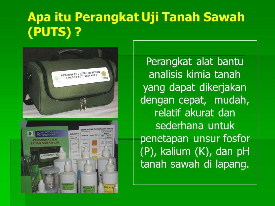 Apa itu Perangkat Uji Tanah Sawah (PUTS) ? Perangkat alat bantu analisis kimia tanah yang dapat dikerjakan dengan cepat, mudah, relatif akurat dan sed