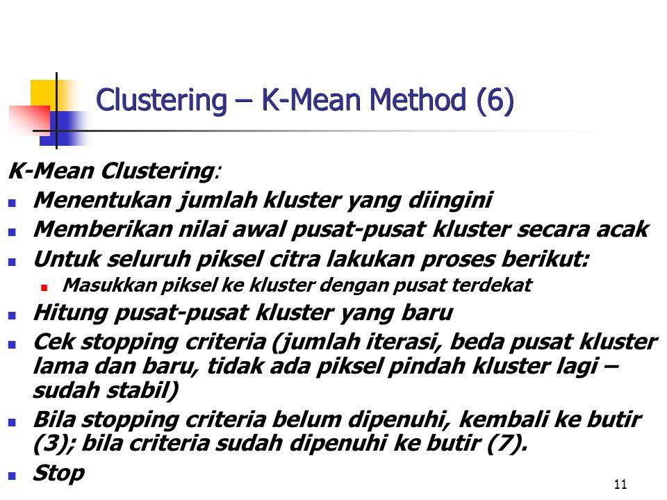 11 Clustering – K-Mean Method (6) K-Mean Clustering: Menentukan jumlah kluster yang diingini Memberikan nilai awal pusat-pusat kluster secara acak Unt