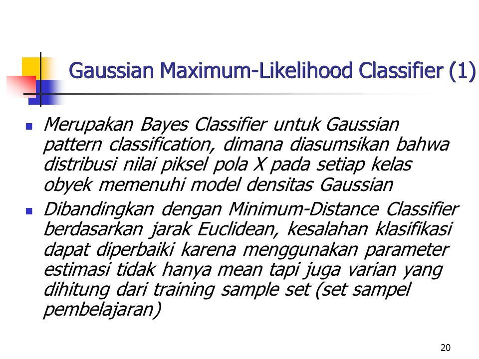20 Gaussian Maximum-Likelihood Classifier (1) Merupakan Bayes Classifier untuk Gaussian pattern classification, dimana diasumsikan bahwa distribusi ni