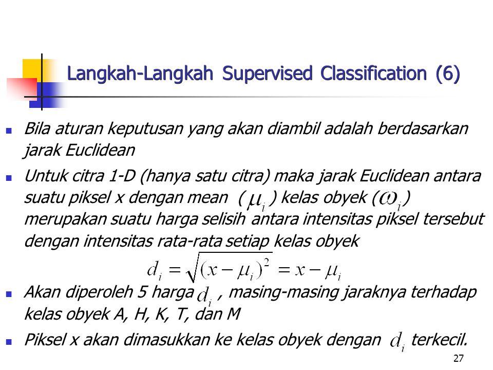 27 Langkah-Langkah Supervised Classification (6) Bila aturan keputusan yang akan diambil adalah berdasarkan jarak Euclidean Untuk citra 1-D (hanya sat