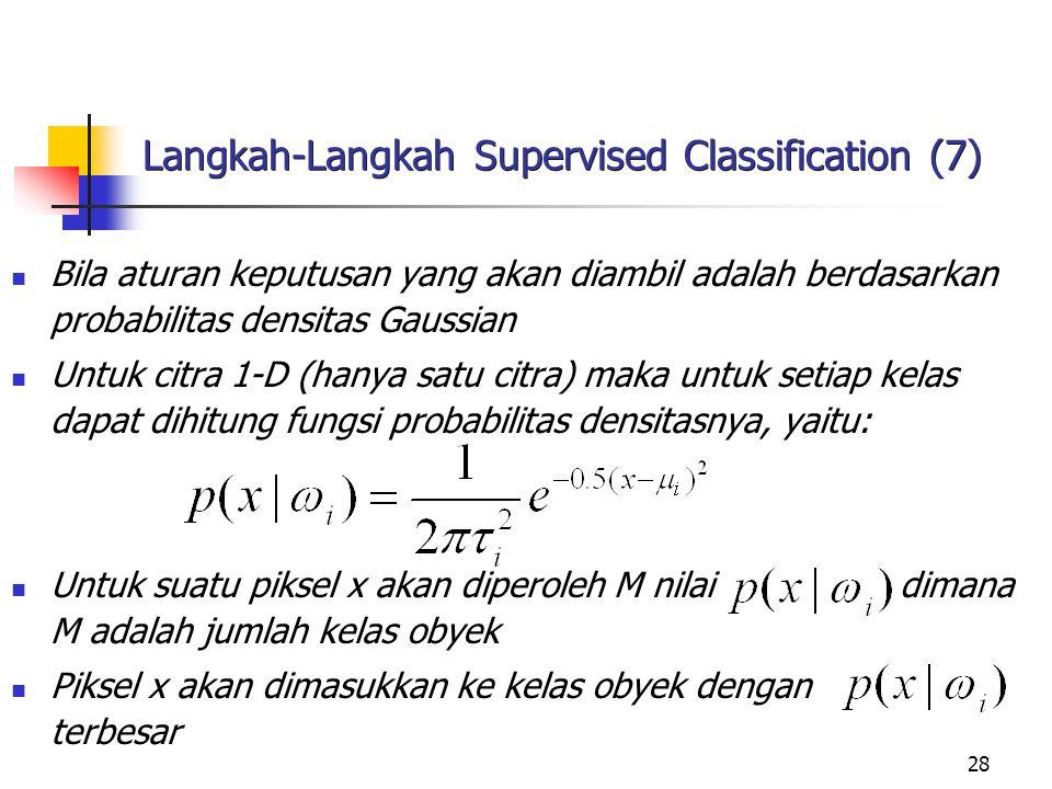 28 Langkah-Langkah Supervised Classification (7) Bila aturan keputusan yang akan diambil adalah berdasarkan probabilitas densitas Gaussian Untuk citra