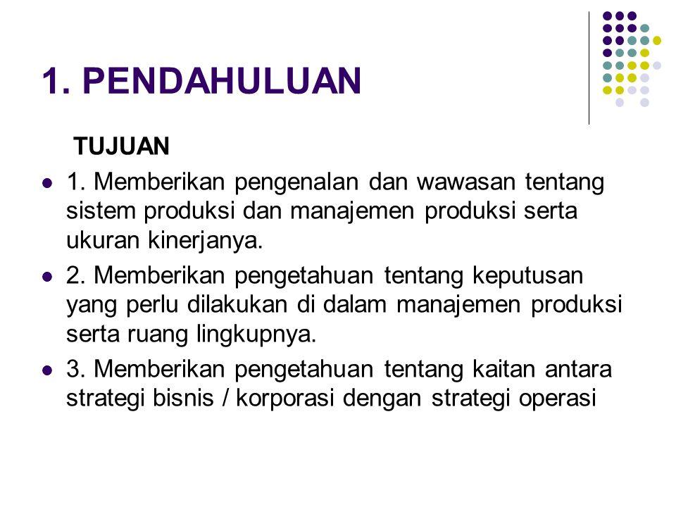 1. PENDAHULUAN TUJUAN 1. Memberikan pengenalan dan wawasan tentang sistem produksi dan manajemen produksi serta ukuran kinerjanya. 2. Memberikan penge