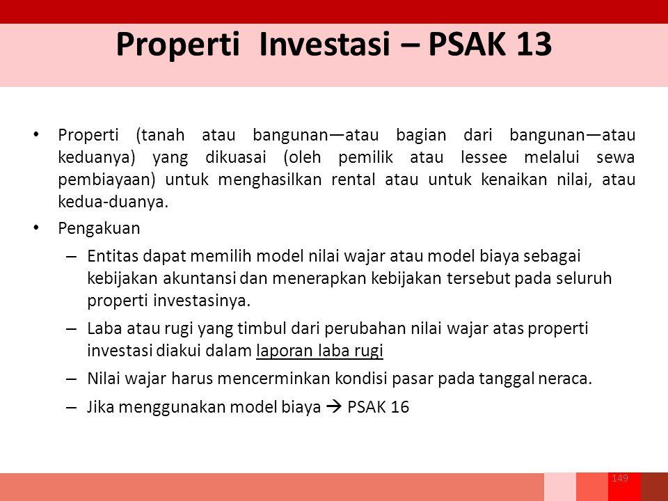 Properti Investasi – PSAK 13 Properti (tanah atau bangunan—atau bagian dari bangunan—atau keduanya) yang dikuasai (oleh pemilik atau lessee melalui sewa pembiayaan) untuk menghasilkan rental atau untuk kenaikan nilai, atau kedua-duanya.