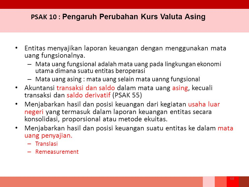 PSAK 10 : Pengaruh Perubahan Kurs Valuta Asing Entitas menyajikan laporan keuangan dengan menggunakan mata uang fungsionalnya.