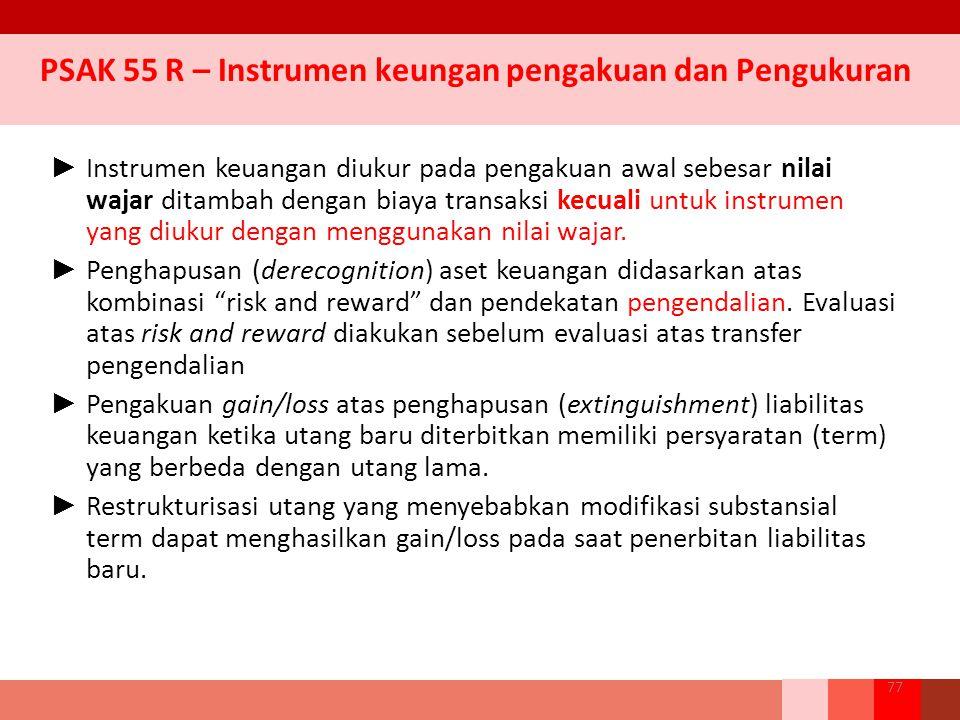 ► Instrumen keuangan diukur pada pengakuan awal sebesar nilai wajar ditambah dengan biaya transaksi kecuali untuk instrumen yang diukur dengan menggunakan nilai wajar.