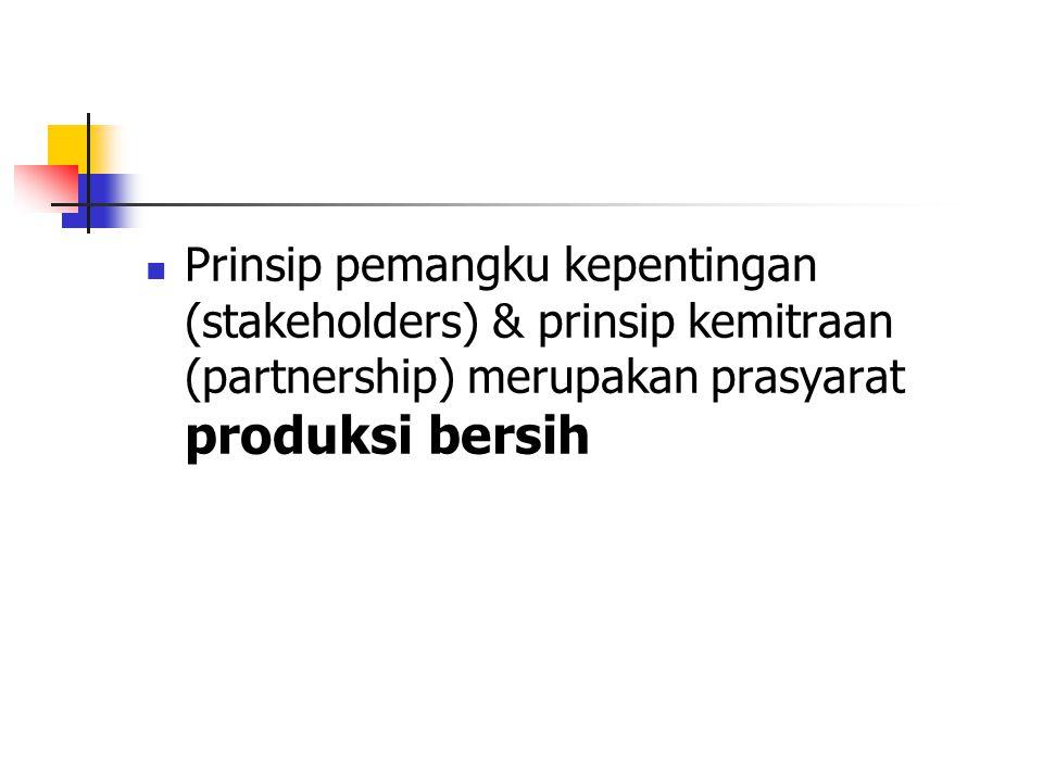 Prinsip pemangku kepentingan (stakeholders) & prinsip kemitraan (partnership) merupakan prasyarat produksi bersih