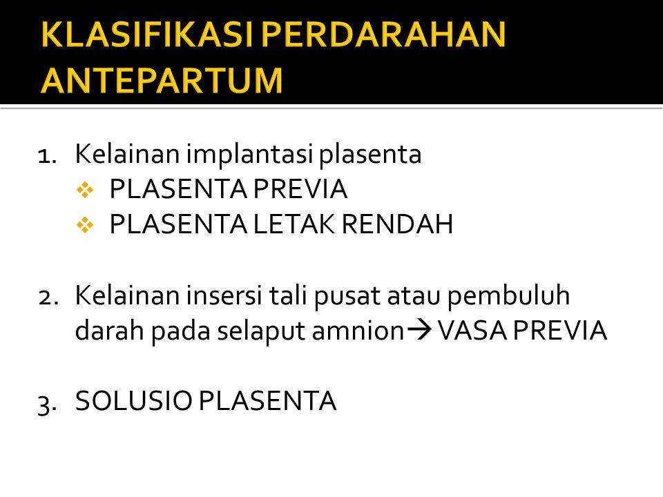 1.Kelainan implantasi plasenta  PLASENTA PREVIA  PLASENTA LETAK RENDAH 2.Kelainan insersi tali pusat atau pembuluh darah pada selaput amnion  VASA