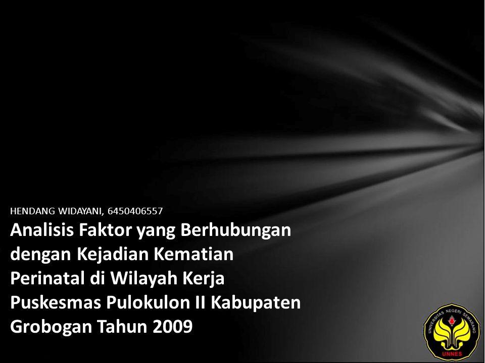 HENDANG WIDAYANI, 6450406557 Analisis Faktor yang Berhubungan dengan Kejadian Kematian Perinatal di Wilayah Kerja Puskesmas Pulokulon II Kabupaten Grobogan Tahun 2009