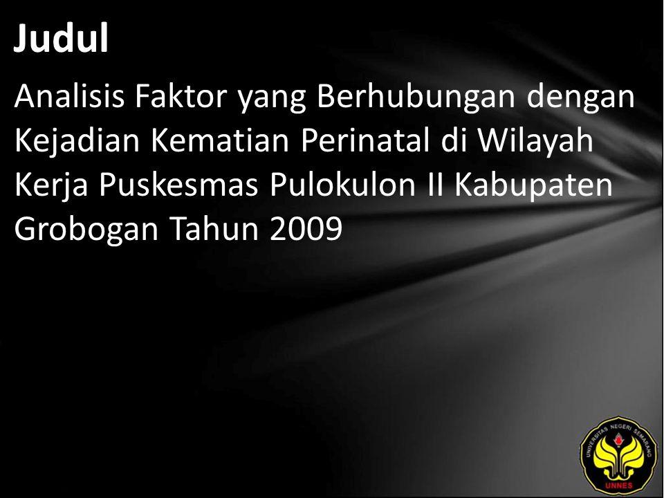 Judul Analisis Faktor yang Berhubungan dengan Kejadian Kematian Perinatal di Wilayah Kerja Puskesmas Pulokulon II Kabupaten Grobogan Tahun 2009