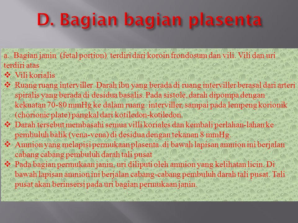 a.Bagian janin (fetal portion) terdiri dari koroin frondosum dan vili.