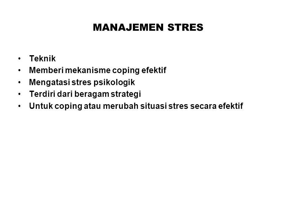 MANAJEMEN STRES Teknik Memberi mekanisme coping efektif Mengatasi stres psikologik Terdiri dari beragam strategi Untuk coping atau merubah situasi stres secara efektif