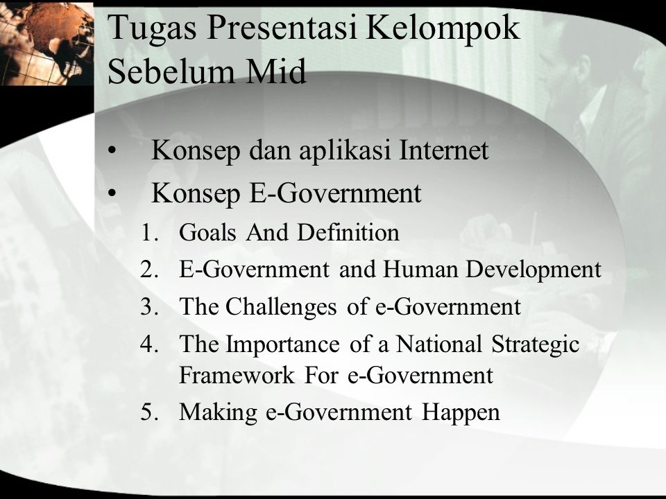 Tugas Presentasi Kelompok Sebelum Mid Konsep dan aplikasi Internet Konsep E-Government 1.Goals And Definition 2.E-Government and Human Development 3.T