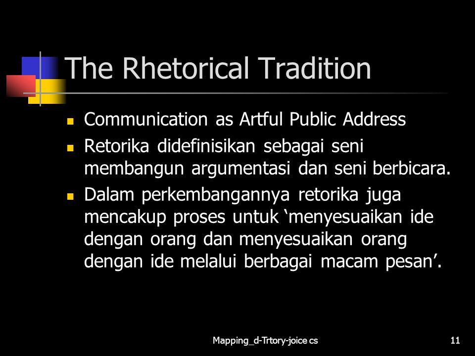Mapping_d-Trtory-joice cs11 The Rhetorical Tradition Communication as Artful Public Address Retorika didefinisikan sebagai seni membangun argumentasi