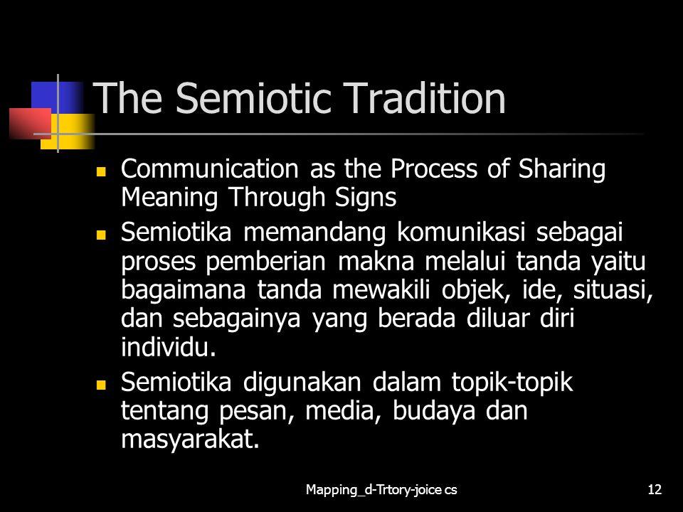 Mapping_d-Trtory-joice cs12 The Semiotic Tradition Communication as the Process of Sharing Meaning Through Signs Semiotika memandang komunikasi sebaga