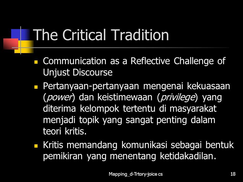 Mapping_d-Trtory-joice cs18 The Critical Tradition Communication as a Reflective Challenge of Unjust Discourse Pertanyaan-pertanyaan mengenai kekuasaa