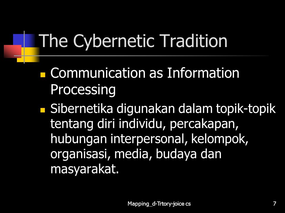Mapping_d-Trtory-joice cs7 The Cybernetic Tradition Communication as Information Processing Sibernetika digunakan dalam topik-topik tentang diri indiv