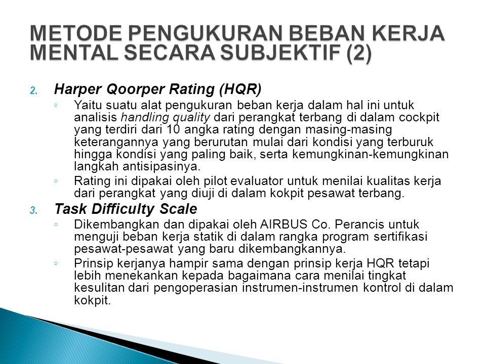 2. Harper Qoorper Rating (HQR) ◦ Yaitu suatu alat pengukuran beban kerja dalam hal ini untuk analisis handling quality dari perangkat terbang di dalam