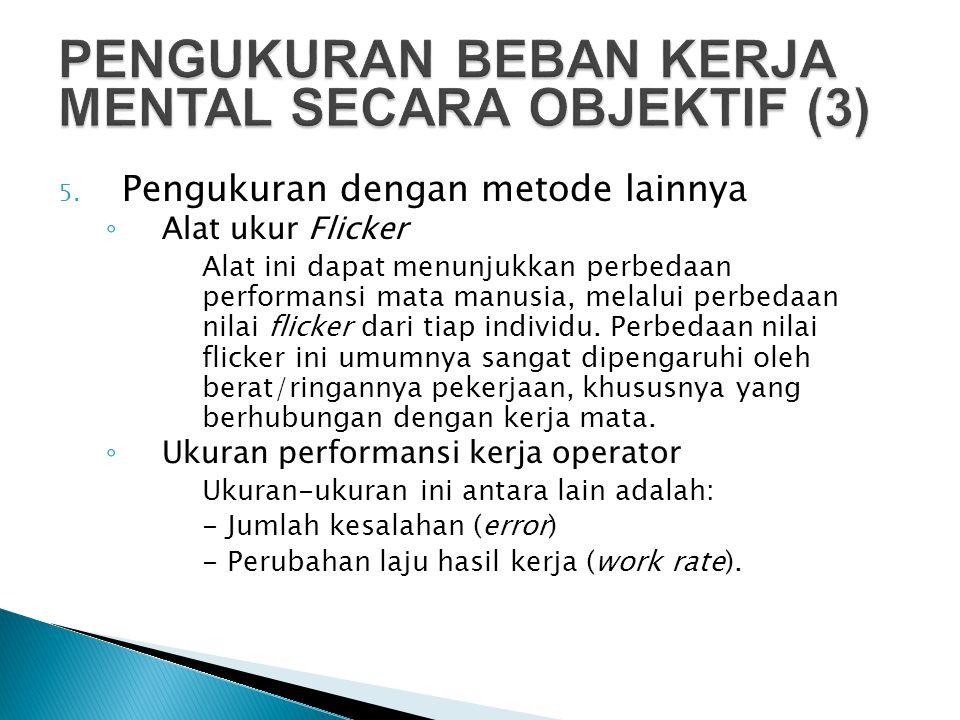5. Pengukuran dengan metode lainnya ◦ Alat ukur Flicker Alat ini dapat menunjukkan perbedaan performansi mata manusia, melalui perbedaan nilai flicker