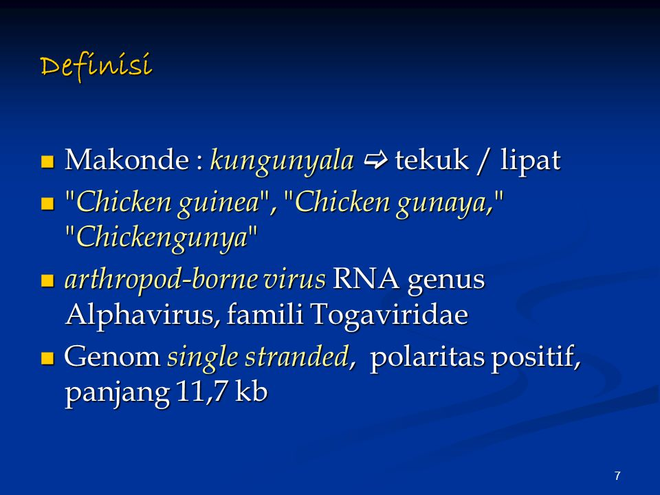 7 Definisi Makonde : kungunyala  tekuk / lipat Makonde : kungunyala  tekuk / lipat Chicken guinea , Chicken gunaya, Chickengunya Chicken guinea , Chicken gunaya, Chickengunya arthropod-borne virus RNA genus Alphavirus, famili Togaviridae arthropod-borne virus RNA genus Alphavirus, famili Togaviridae Genom single stranded, polaritas positif, panjang 11,7 kb Genom single stranded, polaritas positif, panjang 11,7 kb