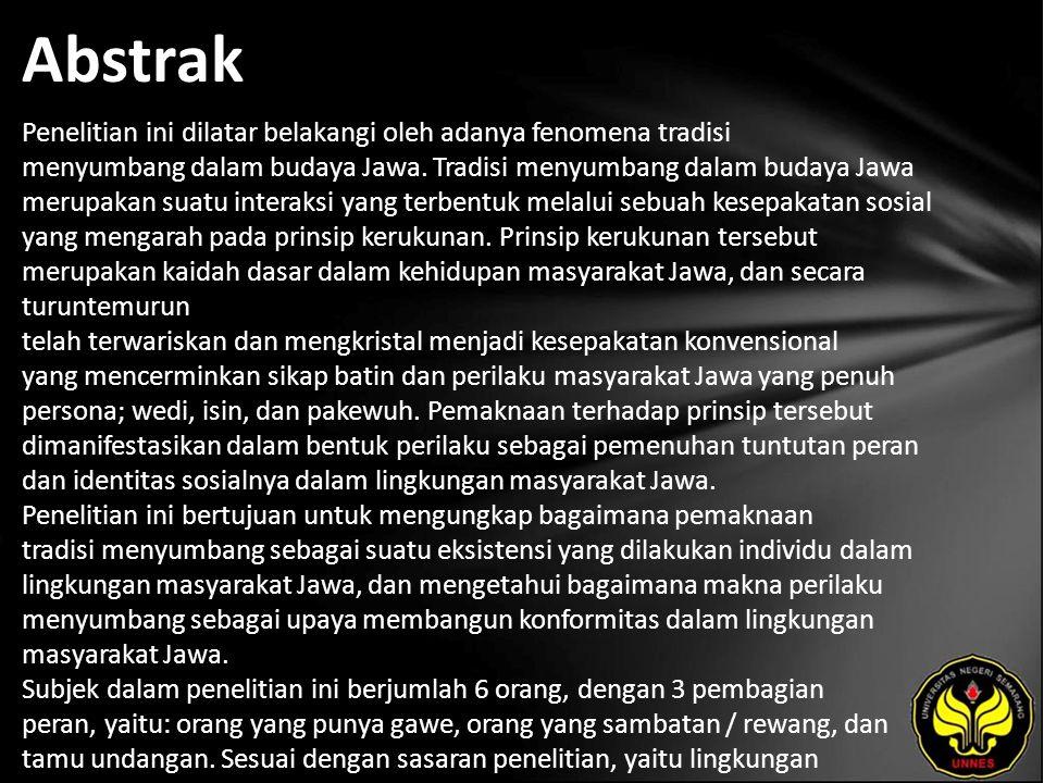 Abstrak Penelitian ini dilatar belakangi oleh adanya fenomena tradisi menyumbang dalam budaya Jawa.