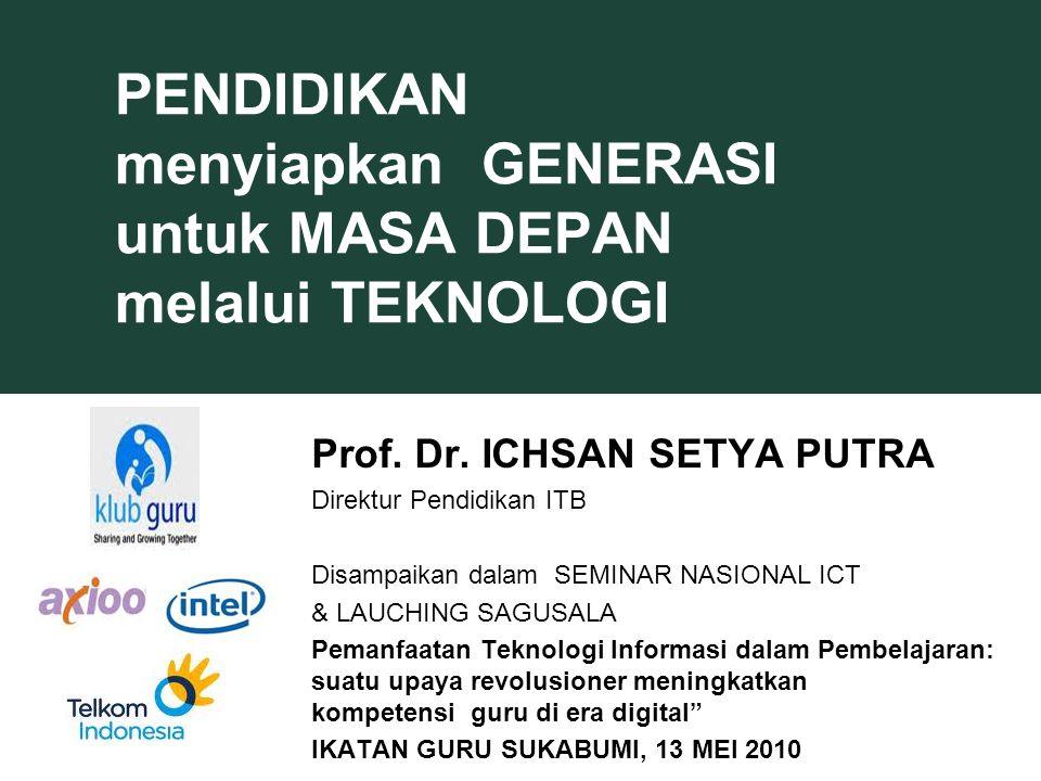 PENDIDIKAN menyiapkan GENERASI untuk MASA DEPAN melalui TEKNOLOGI Prof. Dr. ICHSAN SETYA PUTRA Direktur Pendidikan ITB Disampaikan dalam SEMINAR NASIO