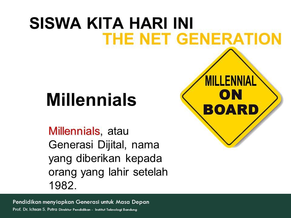 Millennials Millennials Millennials, atau Generasi Dijital, nama yang diberikan kepada orang yang lahir setelah 1982.