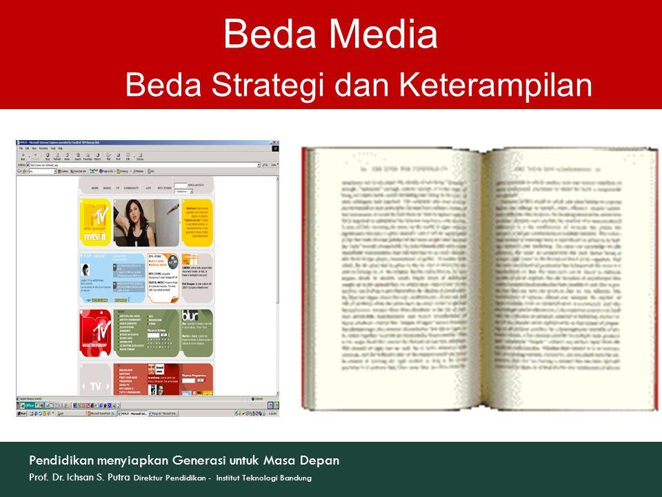 Beda Media Beda Strategi dan Keterampilan Pendidikan menyiapkan Generasi untuk Masa Depan Prof. Dr. Ichsan S. Putra Direktur Pendidikan - Institut Tek