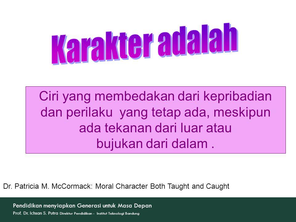 Ciri yang membedakan dari kepribadian dan perilaku yang tetap ada, meskipun ada tekanan dari luar atau bujukan dari dalam. Dr. Patricia M. McCormack: