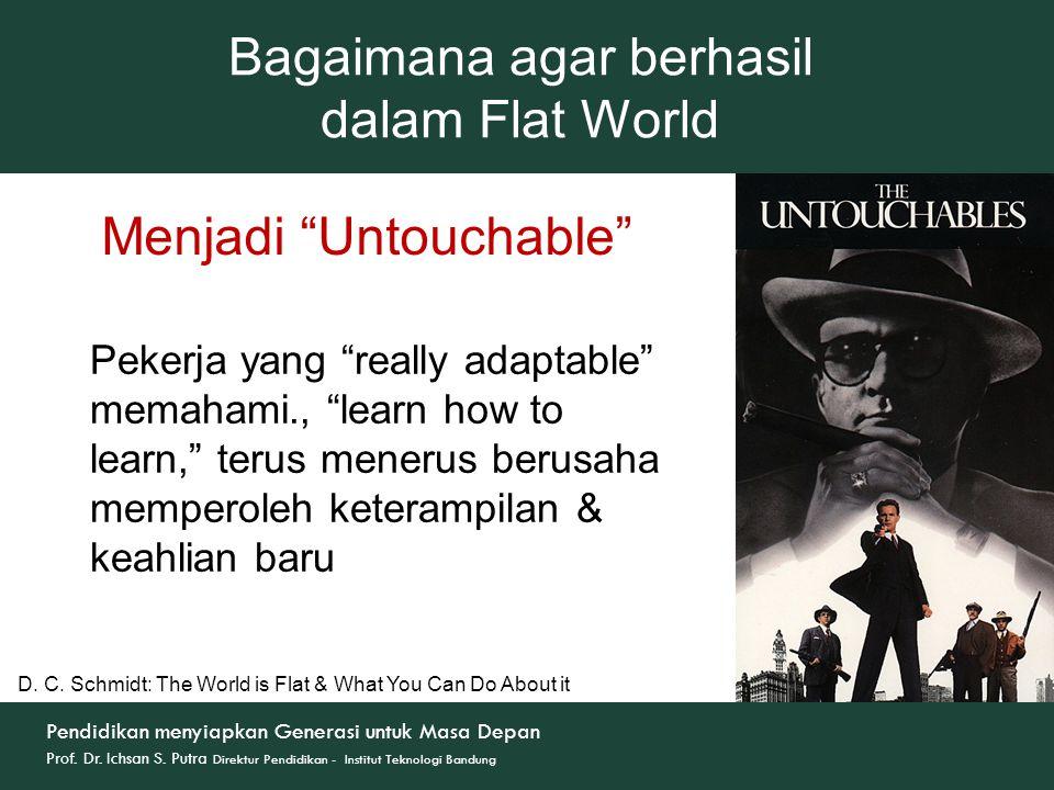 """Menjadi """"Untouchable"""" Bagaimana agar berhasil dalam Flat World D. C. Schmidt: The World is Flat & What You Can Do About it Pekerja yang """"really adapta"""