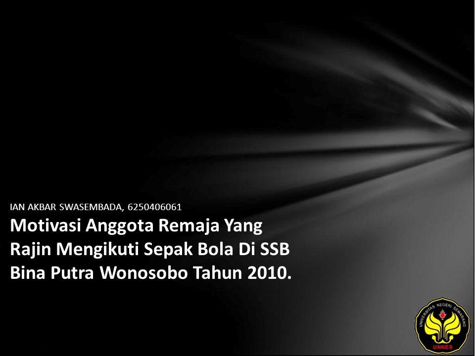 IAN AKBAR SWASEMBADA, 6250406061 Motivasi Anggota Remaja Yang Rajin Mengikuti Sepak Bola Di SSB Bina Putra Wonosobo Tahun 2010.