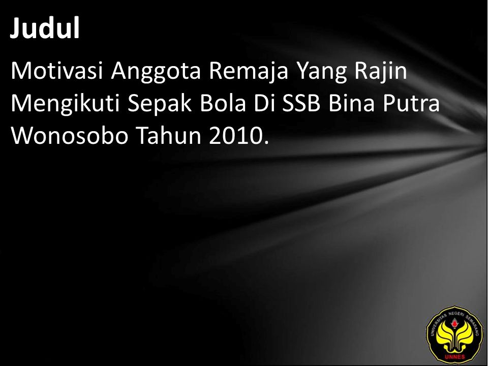 Judul Motivasi Anggota Remaja Yang Rajin Mengikuti Sepak Bola Di SSB Bina Putra Wonosobo Tahun 2010.