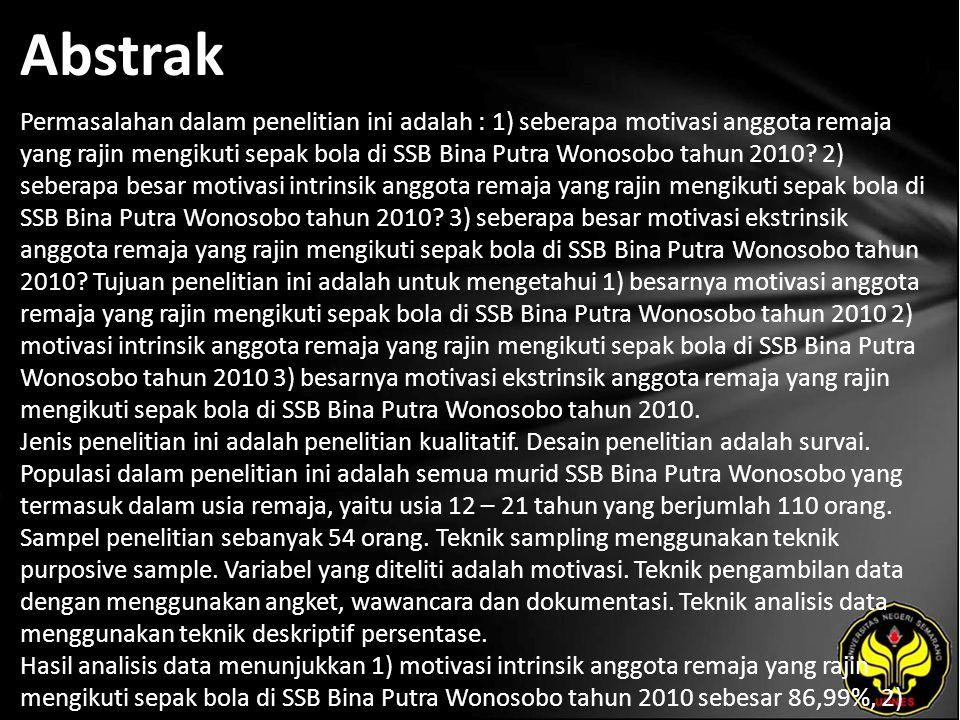 Abstrak Permasalahan dalam penelitian ini adalah : 1) seberapa motivasi anggota remaja yang rajin mengikuti sepak bola di SSB Bina Putra Wonosobo tahun 2010.