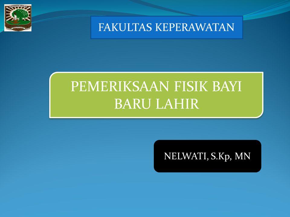 FAKULTAS KEPERAWATAN PEMERIKSAAN FISIK BAYI BARU LAHIR NELWATI, S.Kp, MN