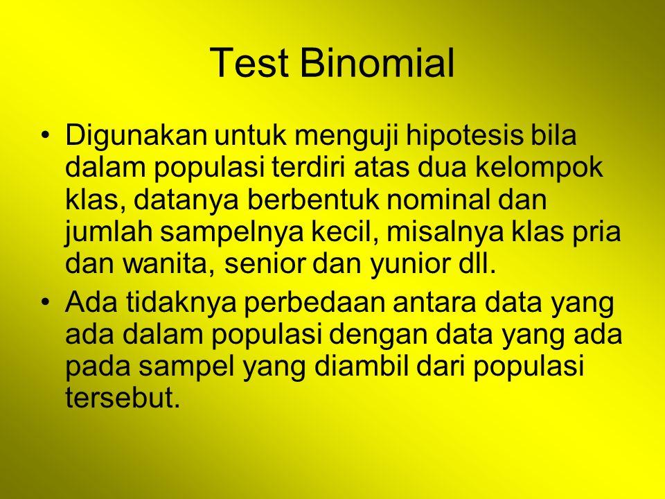 Test Binomial Digunakan untuk menguji hipotesis bila dalam populasi terdiri atas dua kelompok klas, datanya berbentuk nominal dan jumlah sampelnya kec