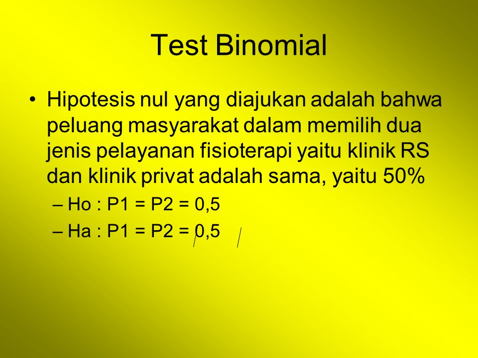 Test Binomial Hipotesis nul yang diajukan adalah bahwa peluang masyarakat dalam memilih dua jenis pelayanan fisioterapi yaitu klinik RS dan klinik pri