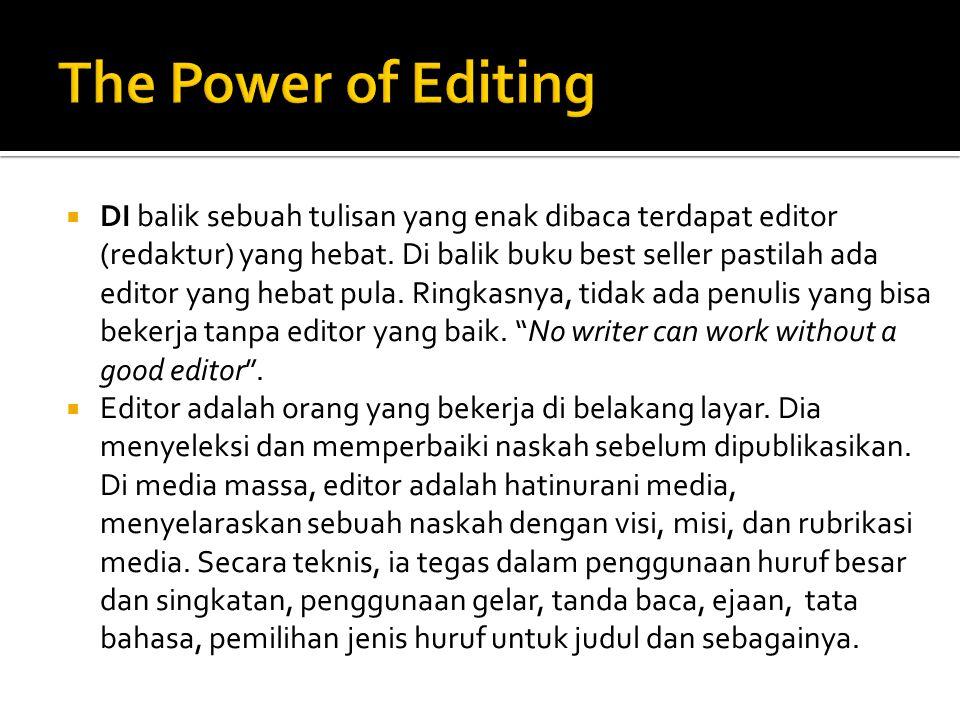  DI balik sebuah tulisan yang enak dibaca terdapat editor (redaktur) yang hebat. Di balik buku best seller pastilah ada editor yang hebat pula. Ringk