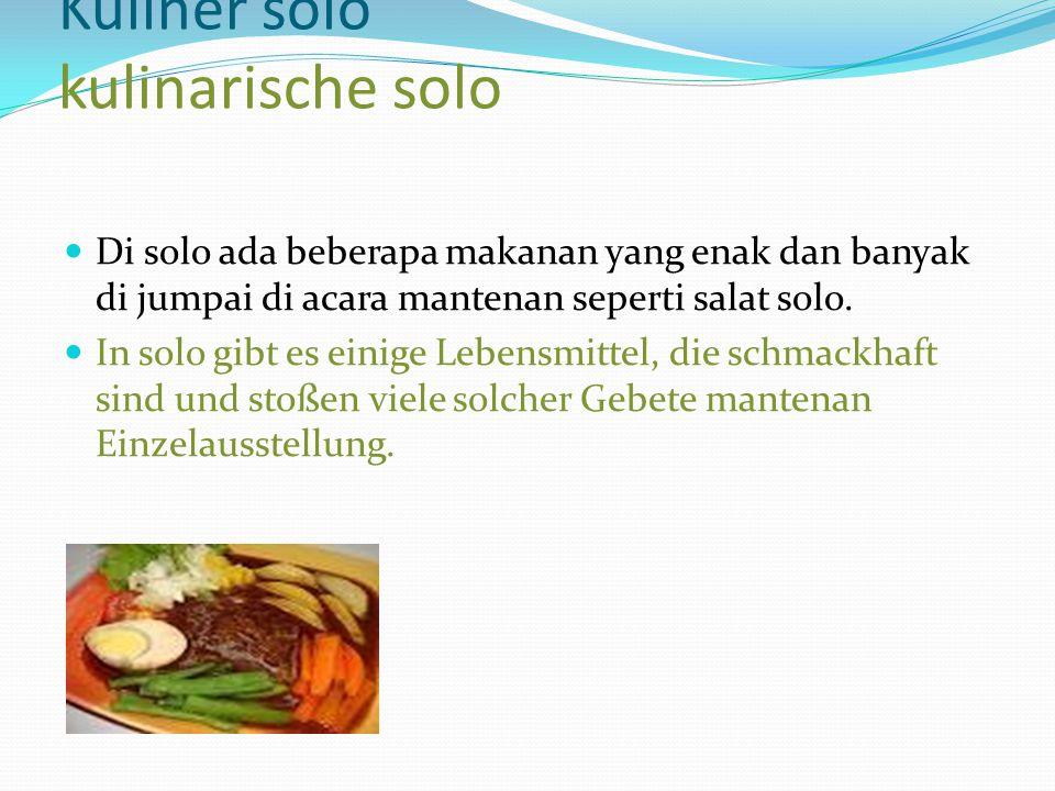 Kuliner solo kulinarische solo Di solo ada beberapa makanan yang enak dan banyak di jumpai di acara mantenan seperti salat solo. In solo gibt es einig